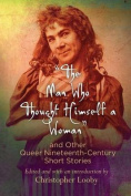 """""""The Man Who Thought Himself a Woman"""" and Other Queer Nineteenth-Century Short Stories (Q19"""