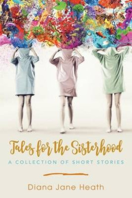Tales for the Sisterhood: A Collection of Short Stories