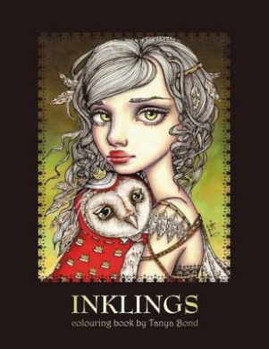 Inklings Colouring Book by Tanya Bond: Coloring Book for Adults & Children, Featuring 24 Single Sided Fantasy Art Illustrations by Tanya Bond. in This Book You Will Find Fairies, Pixies & Mermaids with Their Companions - Dragons, Owls, Cats, Bunnies, Bird