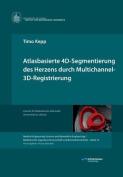 Atlasbasierte 4D-Segmentierung Des Herzens Durch Multichannel 3D-Registrierung [GER]