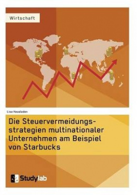Die Steuervermeidungsstrategien Multinationaler Unternehmen Am Beispiel Von Starbucks