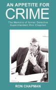 An Appetite for Crime - The Memoirs of Former Detective Superintendent Ron Chapman