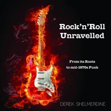 Rock 'n' Roll Unravelled: From its Roots to Mid-1970s Punk