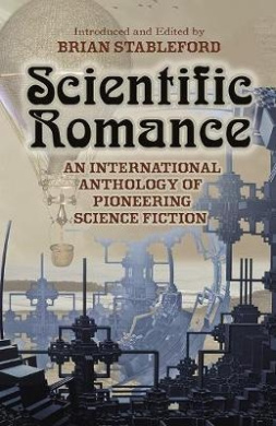 Scientific Romance: An International Anthology of Pioneering Science Fiction