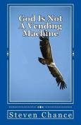 God Is Not a Vending Machine