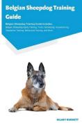 Belgian Sheepdog Training Guide Belgian Sheepdog Training Guide Includes