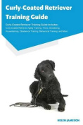 Curly-Coated Retriever Training Guide Curly-Coated Retriever Training Guide Includes