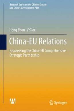 China-EU Relations: Reassessing the China-EU Comprehensive Strategic Partnership: 2017 (Research Series on the Chinese Dream and China's Development Path)