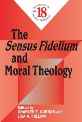 The Sensus Fidelium and Moral Theology: Readings in Moral Theology No. 18 (Readings in Moral Theology)