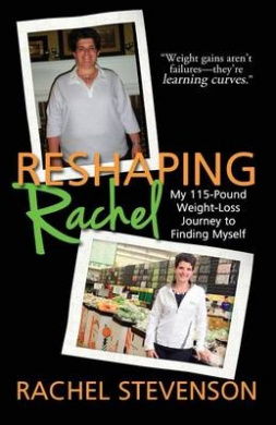 Reshaping Rachel: My 115-Pound Weight-Loss Journey to Finding Myself