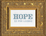 "Subversive Cross Stitch ""Hope is for Losers"""