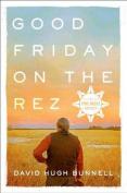 Good Friday on the Rez
