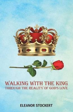 Walking with the King: Through the Reality of God's Love