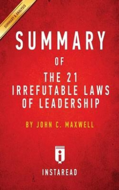 Summary of the 21 Irrefutable Laws of Leadership: By John C. Maxwell - Includes Analysis
