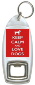 Keep Calm And Love Dogs - Bottle Opener Keyring