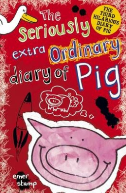 The Seriously Extraordinary Diary of Pig (Pig)