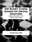 500 Short Chess Games of Grand Masters