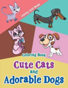Cute Cats and Adorable Dogs Coloring Book
