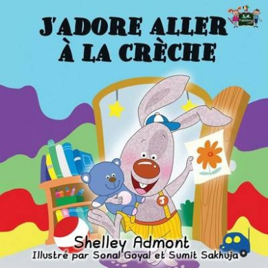 J'Adore Aller a la Creche: I Love to Go to Daycare (French Edition) (French Bedtime Collection)