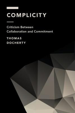 Complicity: Criticism Between Collaboration and Commitment (Off the Fence: Morality, Politics and Society)