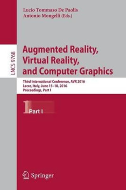 Augmented Reality, Virtual Reality, and Computer Graphics: Third International Conference, AVR 2016, Lecce, Italy, June 15-18, 2016. Proceedings, Part I (Lecture Notes in Computer Science)