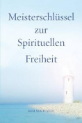 Meisterschlussel Zur Spirituellen Freiheit [GER]