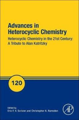 Advances in Heterocyclic Chemistry: Heterocyclic Chemistry in the 21st Century: A Tribute to Alan Katritzky