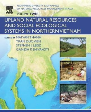 Redefining Diversity and Dynamics of Natural Resources Management in Asia: Upland Natural Resources and Social Ecological Systems in Northern Vietnam: Volume 2