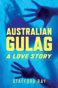 Australian Gulag: A Love Story