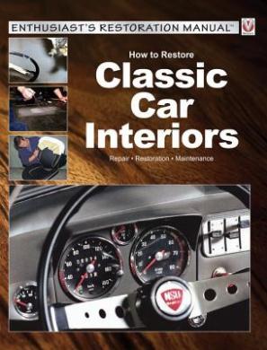 How to Restore Classic Car Interiors: Repair, Restoration, Maintenance (Enthusiast's Restoration Manual Series)