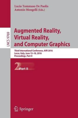 Augmented Reality, Virtual Reality, and Computer Graphics: Third  International Conference, AVR 2016, Lecce, Italy, June 15-18, 2016. Proceedings, Part II (Lecture Notes in Computer Science)