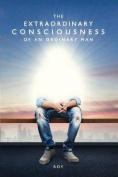The Extraordinary Consciousness of an Ordinary Man