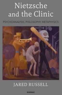 Nietzsche and the Clinic: Psychoanalysis, Philosophy, Metaphysics