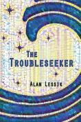 The Troubleseeker