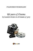 120 Years of Cinema by Lumiere Brothers in 50 Shades of Grey