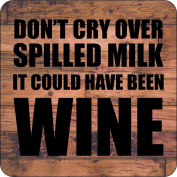Don't Cry Over Spilled Milk , It Could Have Been Wine Wooden Coaster