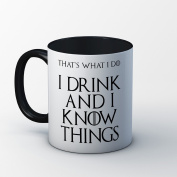 Game of Thrones Mug- I Drink and I Know Things (That's What I Do) - Tyrion Lannister