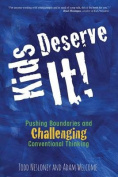 Kids Deserve It! Pushing Boundaries and Challenging Conventional Thinking