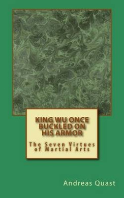 King Wu Once Buckled on His Armor: The Seven Virtues of Martial Arts