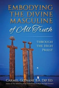 Embodying the Divine Masculine of All Truth Through the High Priest