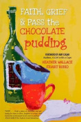 Faith, Grief & Pass the Chocolate Pudding