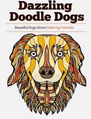 Dazzling Doodle Dogs: Over 30 Beautiful Dogs Stress Relieving Portraits