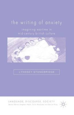 The Writing of Anxiety: Imagining Wartime in Mid-Century British Culture: 2007 (Language, Discourse, Society)