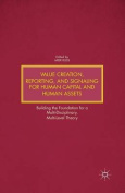 Value Creation, Reporting, and Signaling for Human Capital and Human Assets
