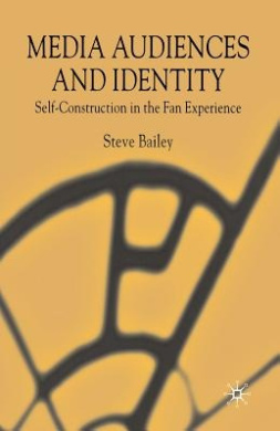 Media Audiences and Identity: Self-Construction in the Fan Experience: 2005