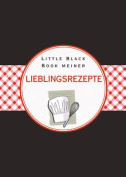 Das Little Black Book Meiner Lieblingsrezepte (Little Black Books  [GER]