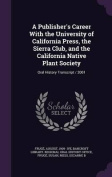 A Publisher's Career with the University of California Press, the Sierra Club, and the California Native Plant Society