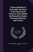 Canon Sheehan of Doneraile; The Story of an Irish Parish Priest as Told Chiefly by Himself in Books, Personal Memoirs and Letters