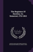 The Registers of Durston, Co. Somerset, 1712-1812