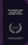 The Complete Works of Samuel Taylor Coleridge Volume 6